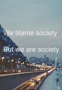 We Blame Society